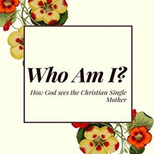 Who Am I?: 5-Day Devotional on How God sees the Christian Single Mother
