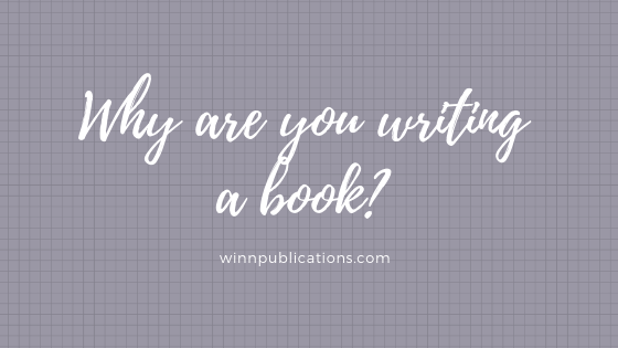 Why Are You Writing A Book?