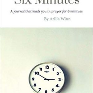 Six Minutes: A journal that leads your into prayer for six minutes By Arilia Winn