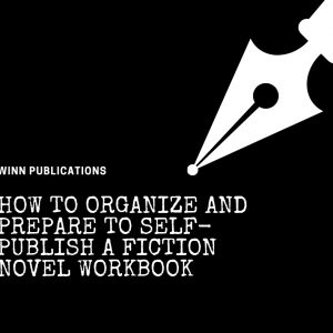 How To Organize And Prepare To Self-Publish A Fiction Novel Workbook