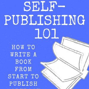 Self-Publish 101: How to Write a Book From Start to Publish Workbook
