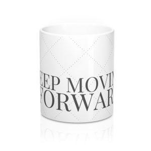"""KEEP MOVING FORWARD"" Mug 11oz"