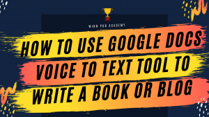 How To Use Google Docs Voice Typing Tool, Write Your Next Book or Blog