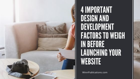 4 Important Design and Development Factors to Weigh in before Launching your Website