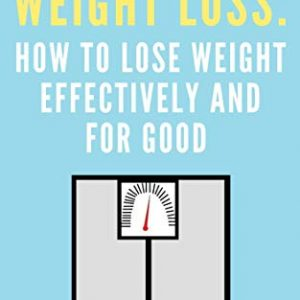 Weight Loss: How To Lose Weight Effectively And For Good (Weight Loss for Good Book 1) By Frank Fisher II