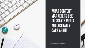 What Content Marketers Use to Create Media You Actually Care About