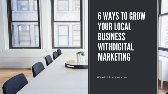 6 Ways To Grow Your Local Business WithDigital Marketing