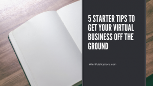 5 Starter Tips To Get Your Virtual Business Off The Ground