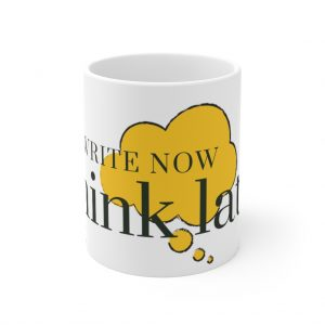 Write Now, Think Later Mug
