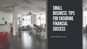 Small Business: Tips for Ensuring Financial Success