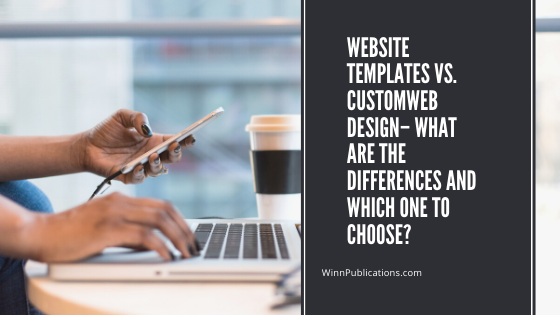 Website Templates vs. CustomWeb Design– What are the Differences and Which One to Choose?