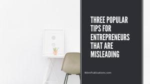 Three Popular Tips For Entrepreneurs That Are Misleading