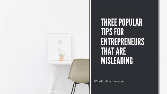 Three Popular Tips For Entrepreneurs That Are Misleading