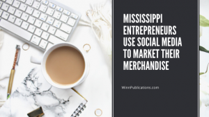 Mississippi entrepreneurs use social media to market their merchandise