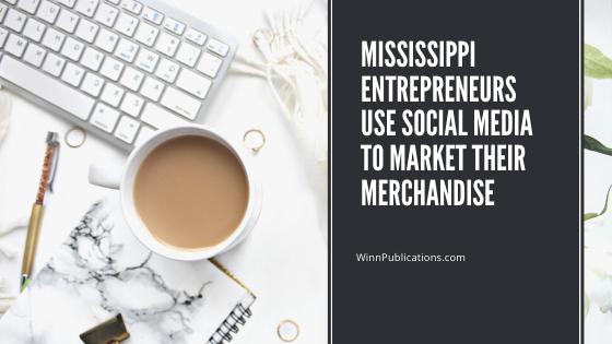 Mississippi entrepreneurs use social media to market their merchandise