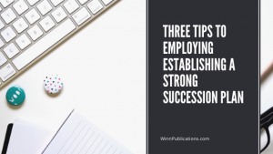 Three Tips to Employing Establishing a Strong Succession Plan