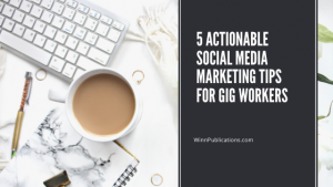 5 Actionable Social Media Marketing Tips For Gig Workers